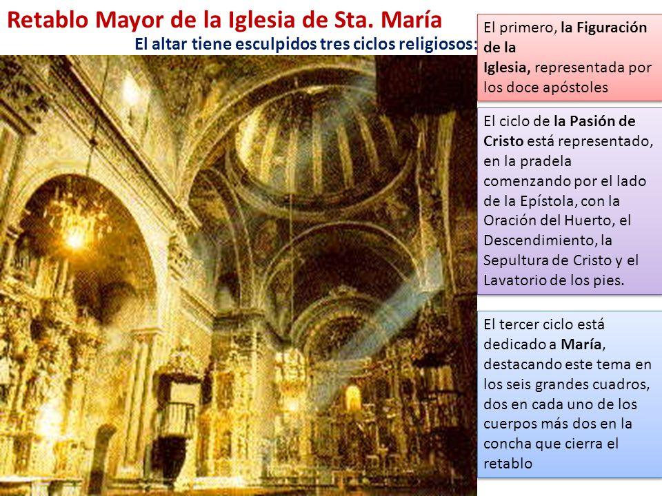 Retablo Mayor de la Iglesia de Sta. María El altar tiene esculpidos tres ciclos religiosos: El primero, la Figuración de la Iglesia, representada por