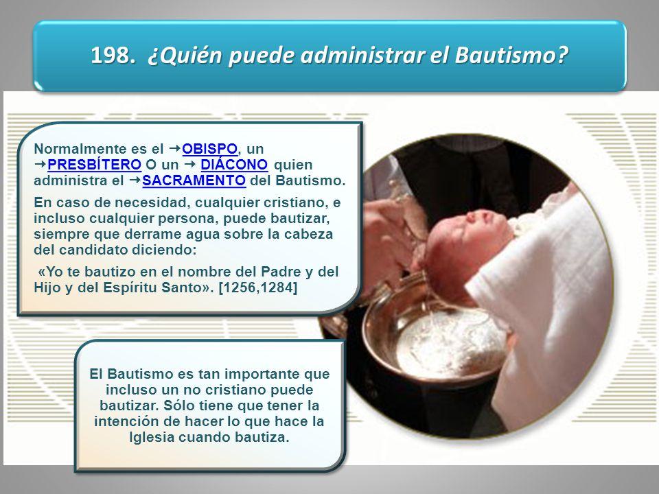 198.¿Quién puede administrar el Bautismo.