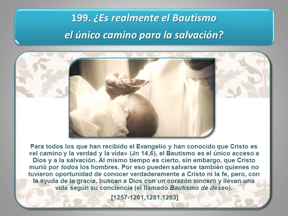 199.¿Es realmente el Bautismo el único camino para la salvación.