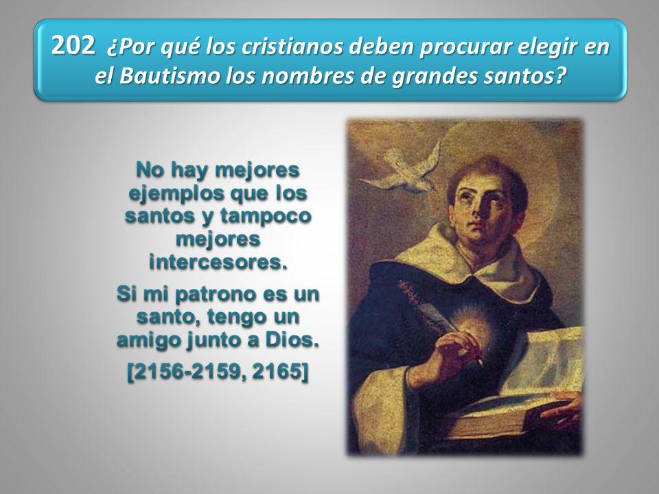 202 ¿Por qué los cristianos deben procurar elegir en el Bautismo los nombres de grandes santos?