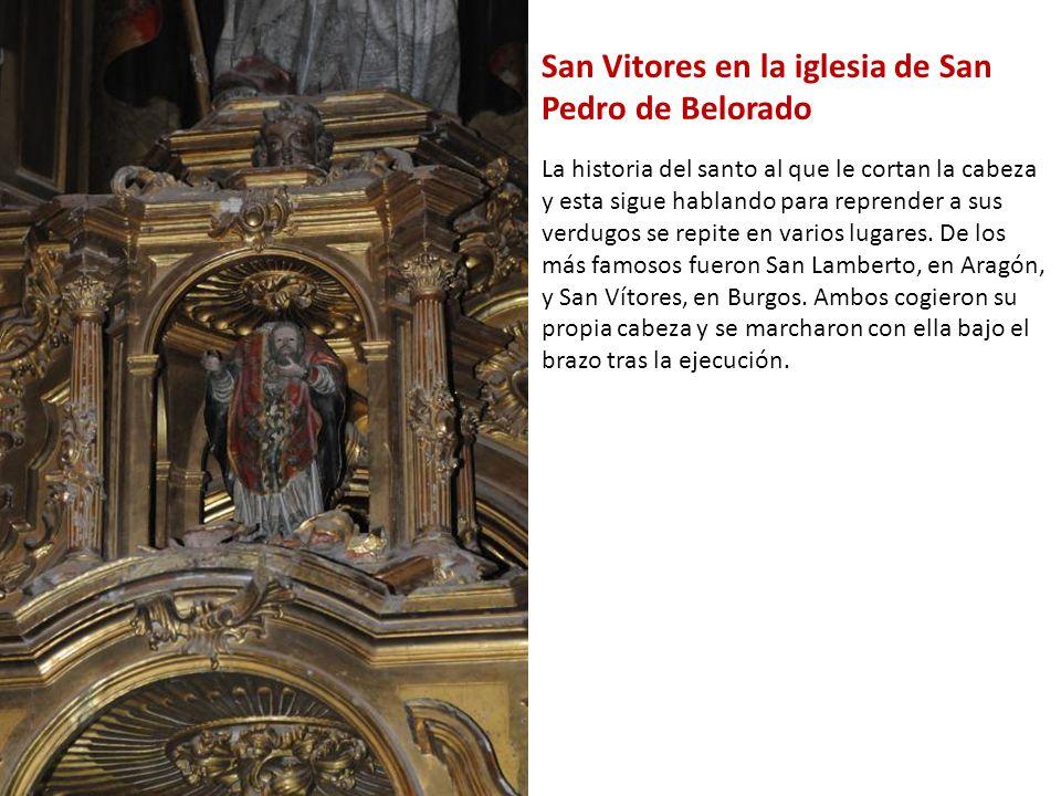 San Vitores en la iglesia de San Pedro de Belorado La historia del santo al que le cortan la cabeza y esta sigue hablando para reprender a sus verdugo