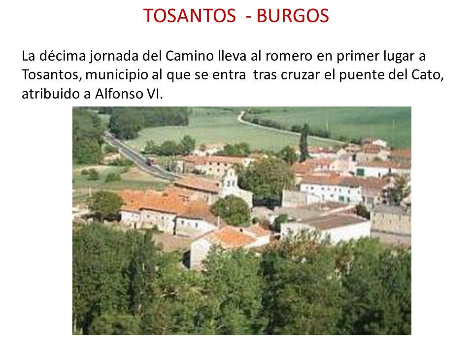 TOSANTOS - BURGOS La décima jornada del Camino lleva al romero en primer lugar a Tosantos, municipio al que se entra tras cruzar el puente del Cato, a