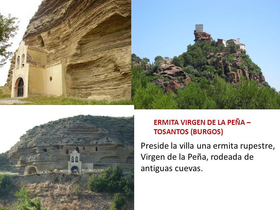 ERMITA VIRGEN DE LA PEÑA – TOSANTOS (BURGOS) Preside la villa una ermita rupestre, Virgen de la Peña, rodeada de antiguas cuevas.