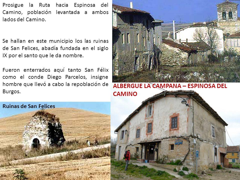Prosigue la Ruta hacia Espinosa del Camino, población levantada a ambos lados del Camino. Se hallan en este municipio los las ruinas de San Felices, a