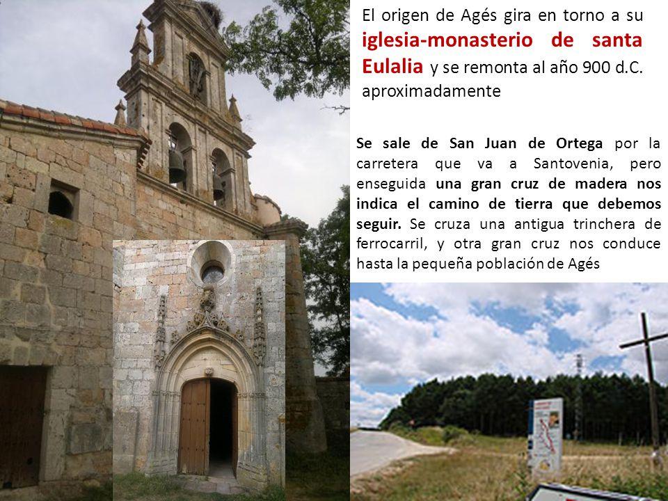 El origen de Agés gira en torno a su iglesia-monasterio de santa Eulalia y se remonta al año 900 d.C. aproximadamente Se sale de San Juan de Ortega po
