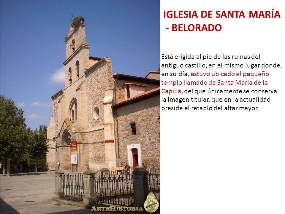 IGLESIA DE SANTA MARÍA - BELORADO Está erigida al pie de las ruinas del antiguo castillo, en el mismo lugar donde, en su día, estuvo ubicado el pequeñ