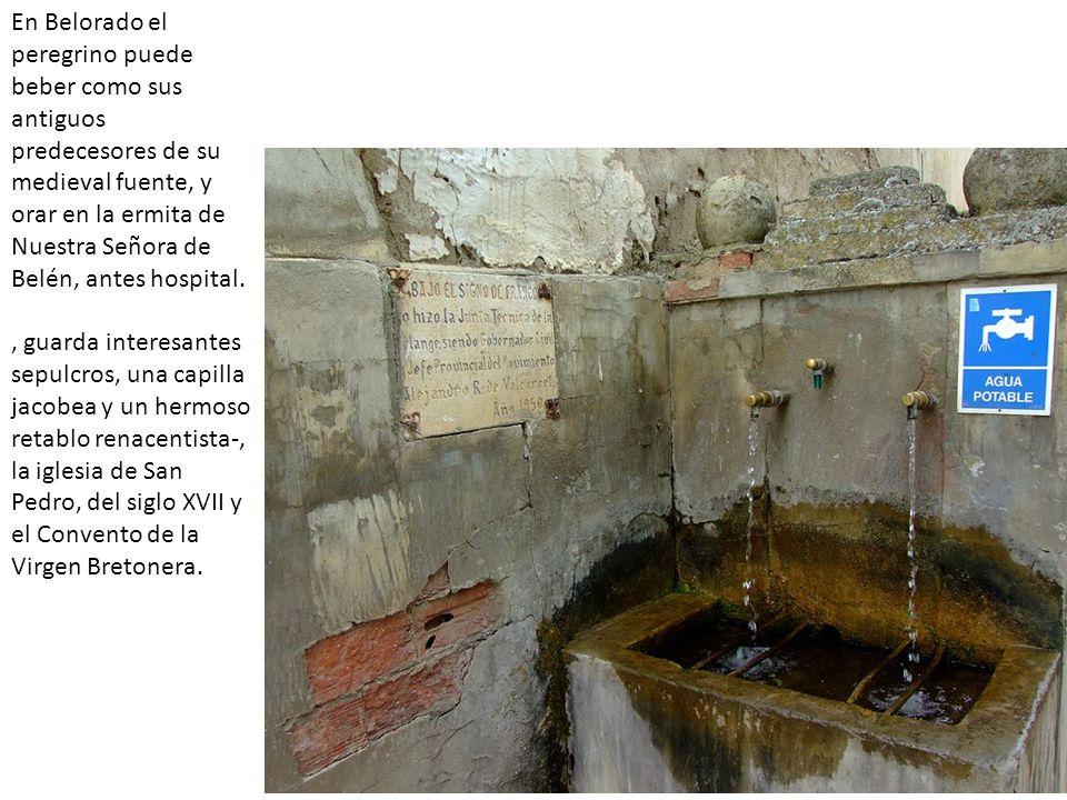 En Belorado el peregrino puede beber como sus antiguos predecesores de su medieval fuente, y orar en la ermita de Nuestra Señora de Belén, antes hospi