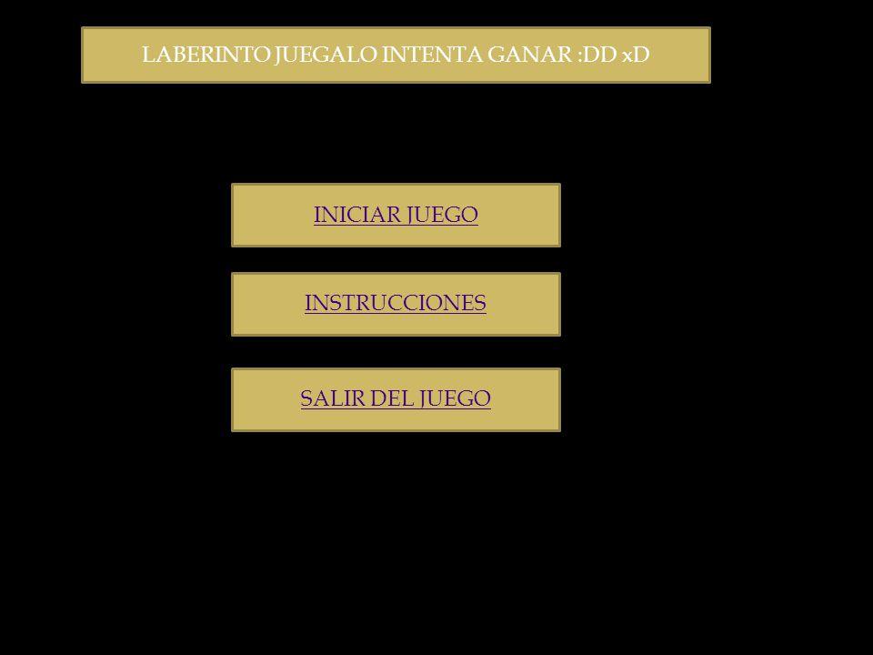 LABERINTO JUEGALO INTENTA GANAR :DD xD INICIAR JUEGO INSTRUCCIONES SALIR DEL JUEGO