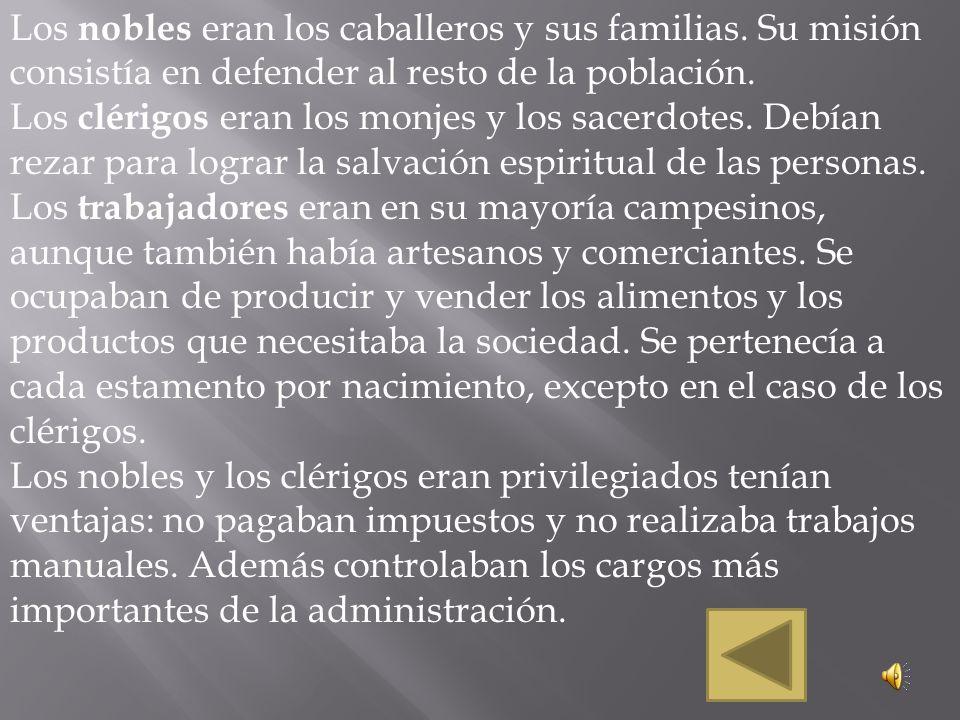 Los nobles eran los caballeros y sus familias. Su misión consistía en defender al resto de la población. Los clérigos eran los monjes y los sacerdotes