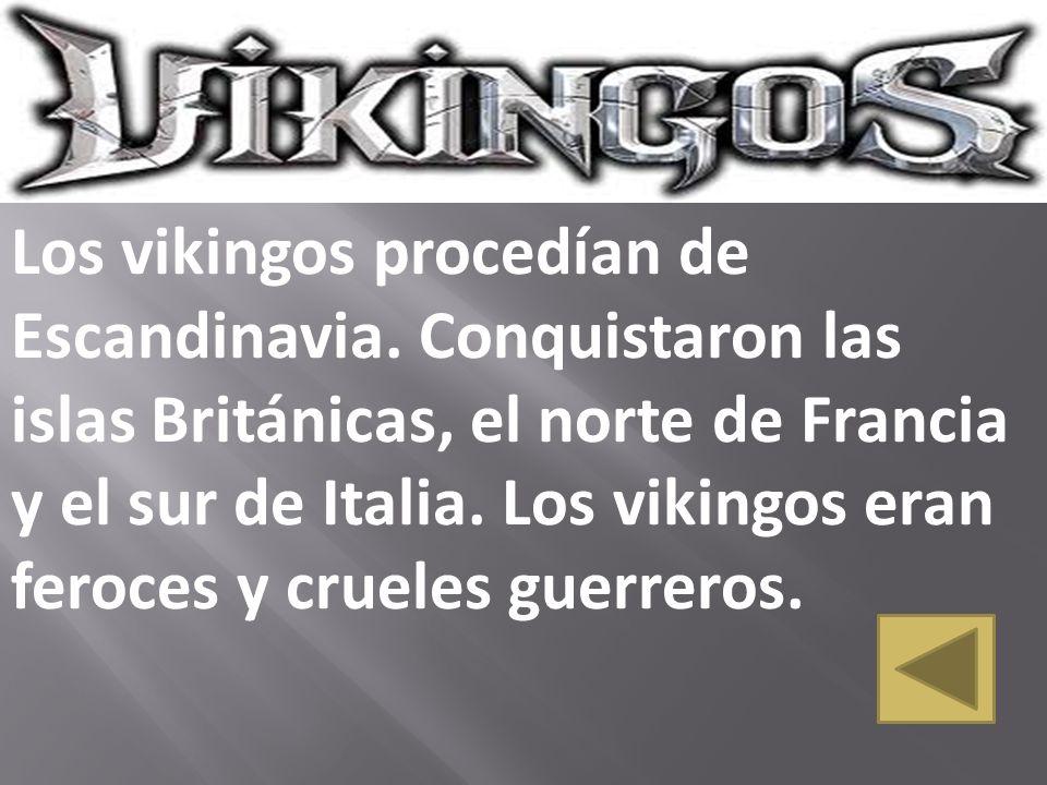 Los vikingos procedían de Escandinavia. Conquistaron las islas Británicas, el norte de Francia y el sur de Italia. Los vikingos eran feroces y crueles
