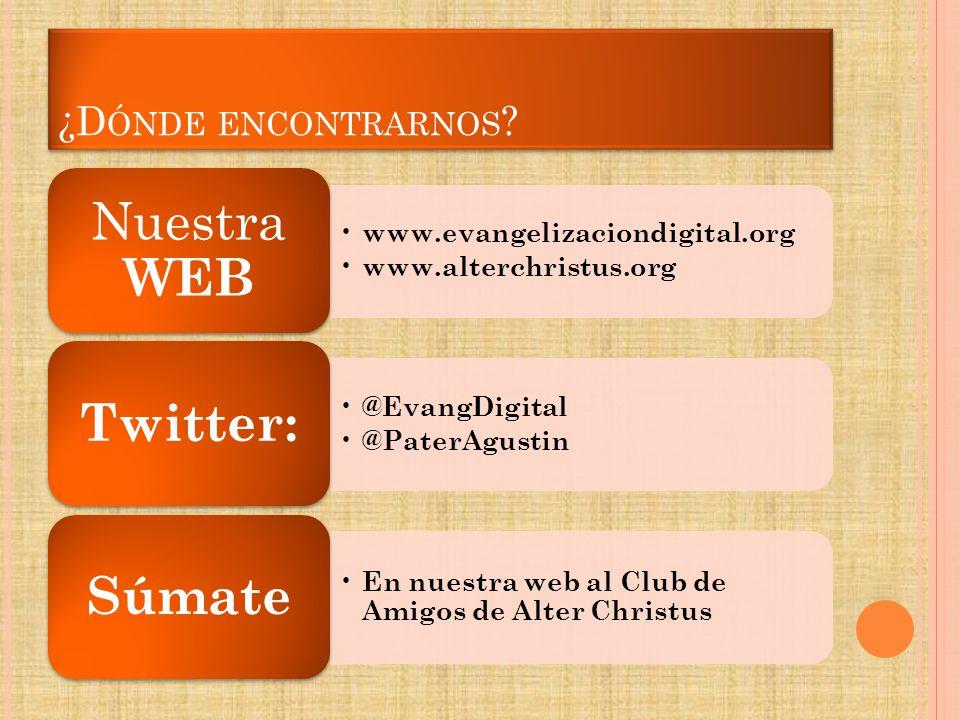 ¿D ÓNDE ENCONTRARNOS ? www.evangelizaciondigital.org www.alterchristus.org Nuestra WEB @EvangDigital @PaterAgustin Twitter: En nuestra web al Club de