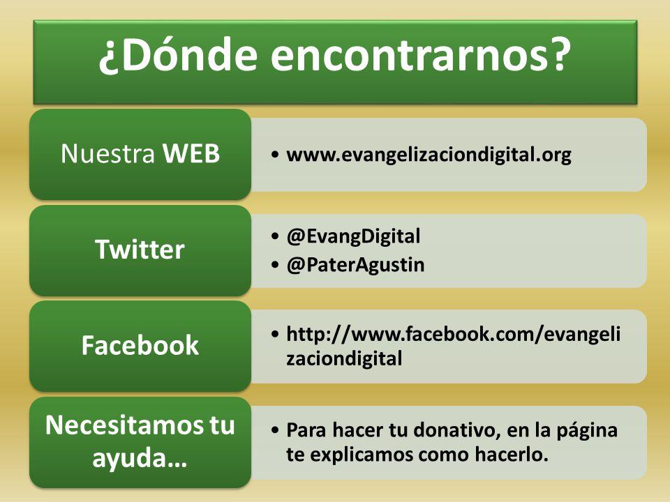 ¿Dónde encontrarnos? www.evangelizaciondigital.org Nuestra WEB @EvangDigital @PaterAgustin Twitter http://www.facebook.com/evangeli zaciondigital Face