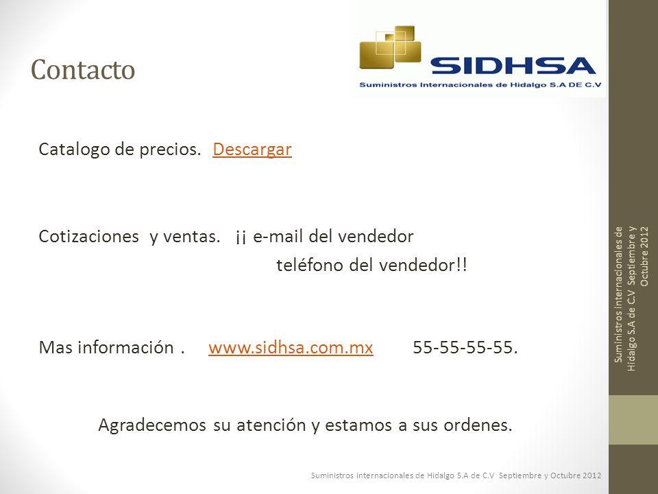 Catalogo de precios. DescargarDescargar Cotizaciones y ventas. ¡¡ e-mail del vendedor teléfono del vendedor!! Mas información. www.sidhsa.com.mx 55-55