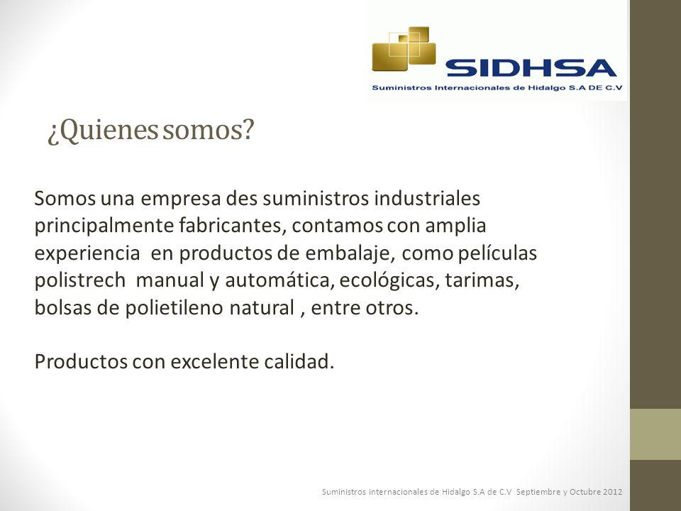 ¿Quienes somos? Somos una empresa des suministros industriales principalmente fabricantes, contamos con amplia experiencia en productos de embalaje, c