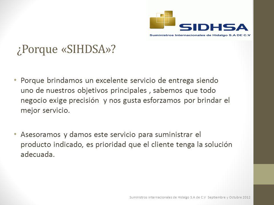 ¿Porque «SIHDSA»? Porque brindamos un excelente servicio de entrega siendo uno de nuestros objetivos principales, sabemos que todo negocio exige preci