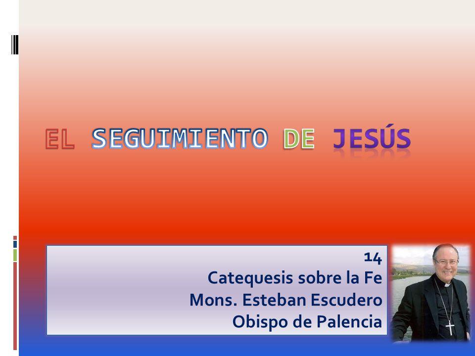 14 Catequesis sobre la Fe Mons. Esteban Escudero Obispo de Palencia