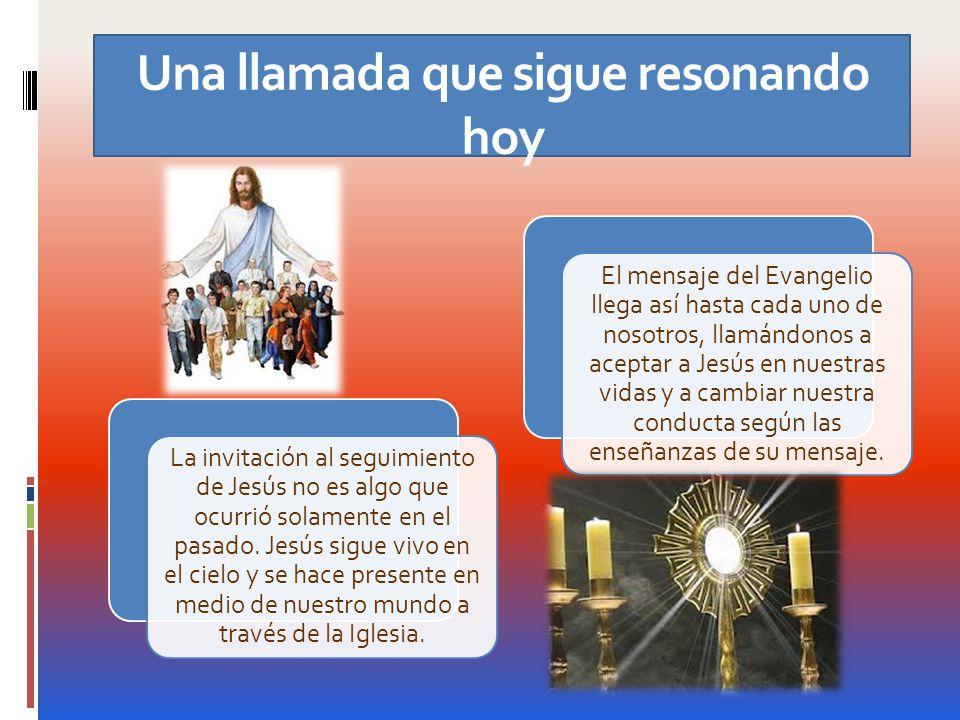 Una llamada que sigue resonando hoy La invitación al seguimiento de Jesús no es algo que ocurrió solamente en el pasado. Jesús sigue vivo en el cielo