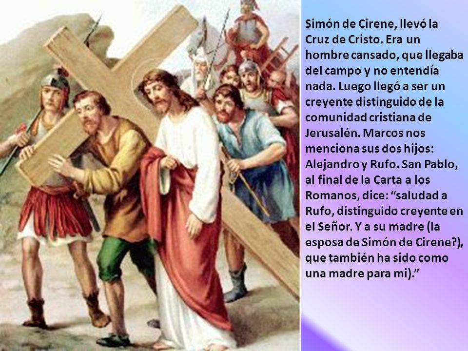 Simón de Cirene, llevó la Cruz de Cristo.