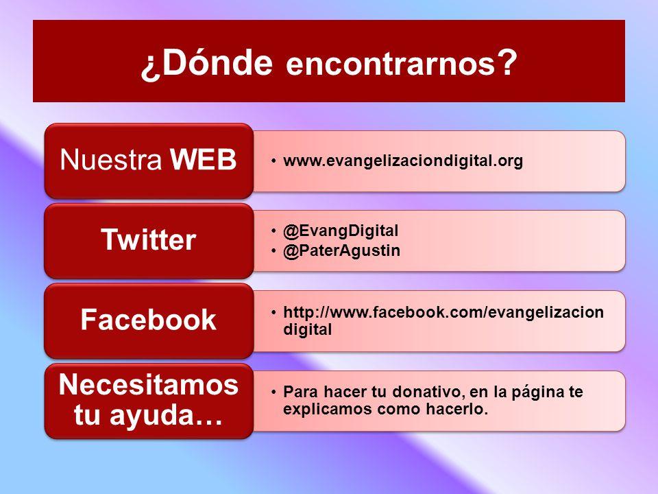 www.evangelizaciondigital.org Nuestra WEB @EvangDigital @PaterAgustin Twitter http://www.facebook.com/evangelizacion digital Facebook Para hacer tu donativo, en la página te explicamos como hacerlo.