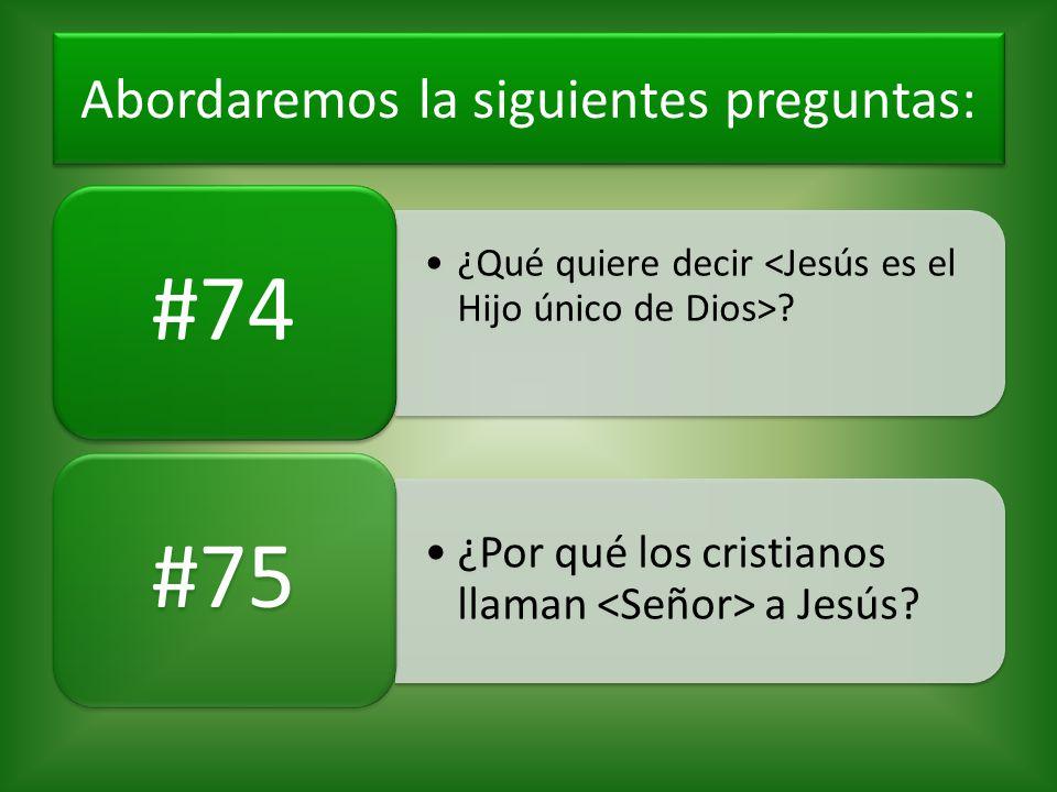 Abordaremos la siguientes preguntas: ¿Qué quiere decir ? #74 ¿Por qué los cristianos llaman a Jesús? #75