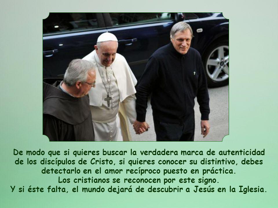 Jesús dice justo después: En esto conoceran todos que sois discípulos míos: Si os amáis unos a otros