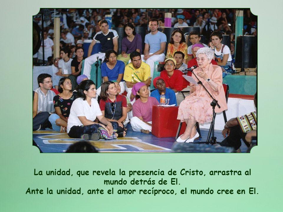 El amor recíproco crea la unidad. Y ¿qué es lo que obra la unidad? Que todos sean uno... para que el mundo crea