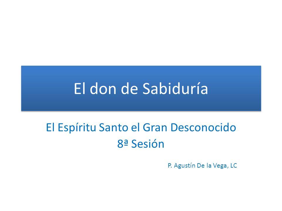 El don de Sabiduría El Espíritu Santo el Gran Desconocido 8ª Sesión P. Agustín De la Vega, LC
