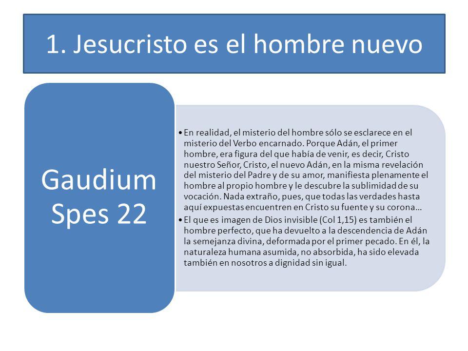 1. Jesucristo es el hombre nuevo En realidad, el misterio del hombre sólo se esclarece en el misterio del Verbo encarnado. Porque Adán, el primer homb