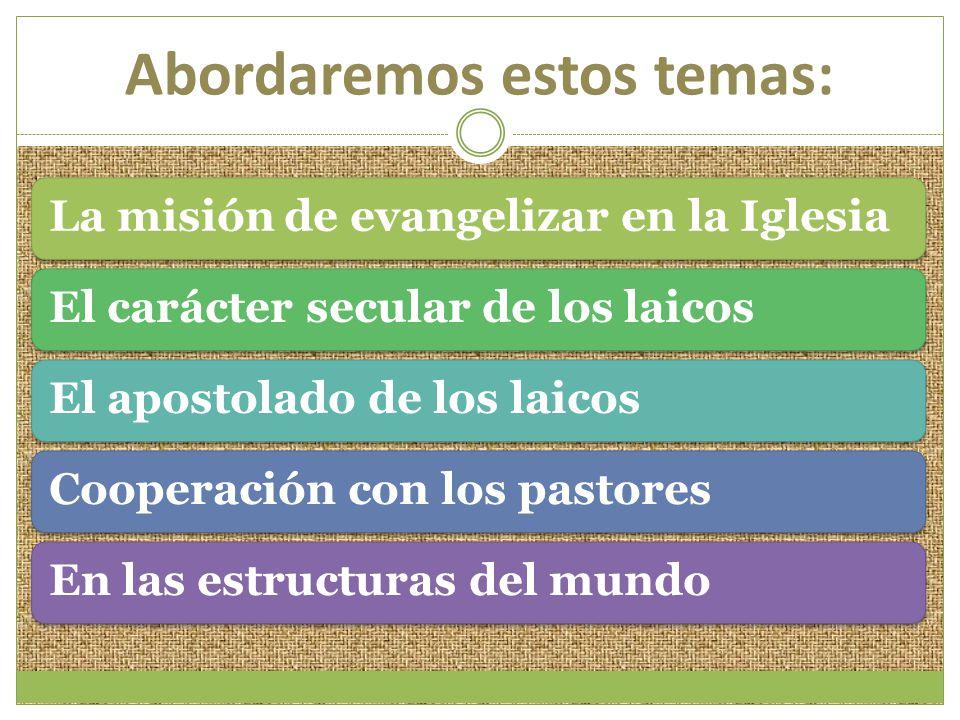 Abordaremos estos temas: La misión de evangelizar en la IglesiaEl carácter secular de los laicosEl apostolado de los laicosCooperación con los pastore