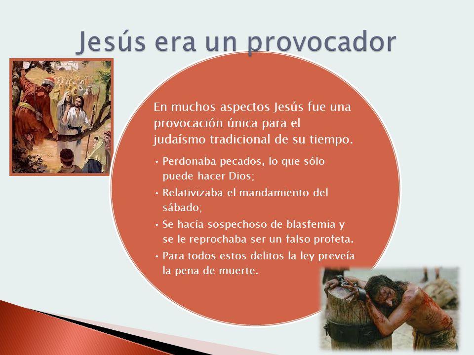 En muchos aspectos Jesús fue una provocación única para el judaísmo tradicional de su tiempo. Perdonaba pecados, lo que sólo puede hacer Dios; Relativ