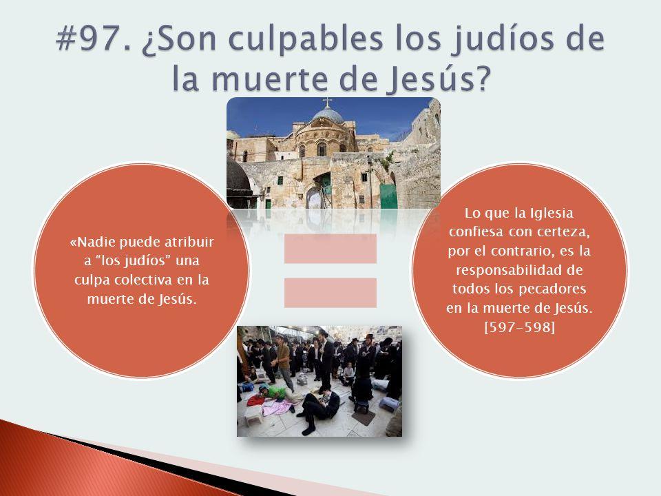 «Nadie puede atribuir a los judíos una culpa colectiva en la muerte de Jesús. Lo que la Iglesia confiesa con certeza, por el contrario, es la responsa