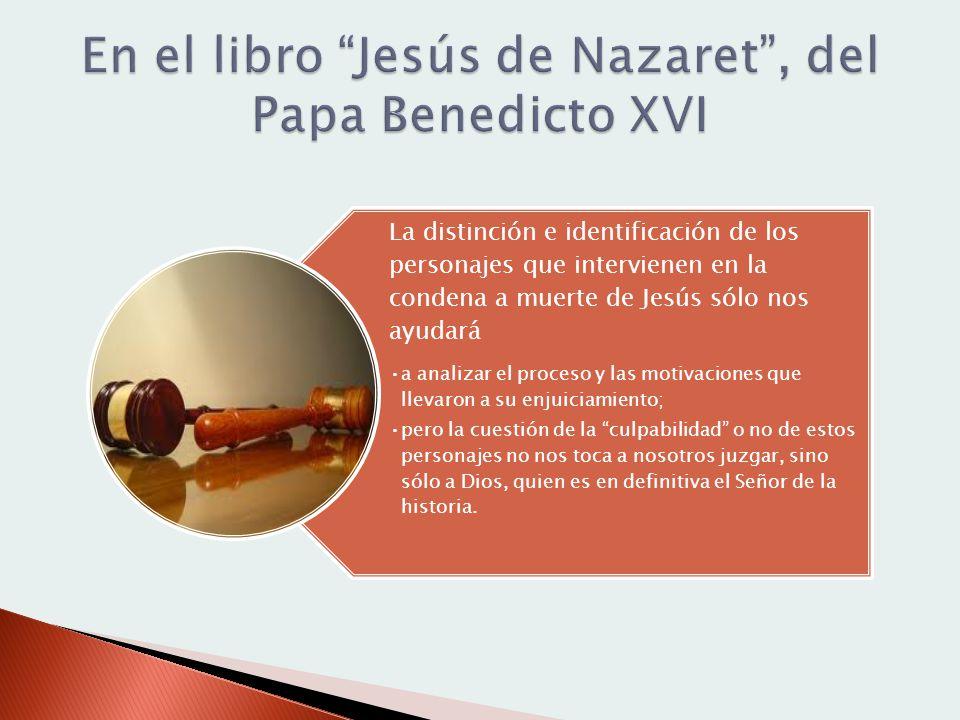 La distinción e identificación de los personajes que intervienen en la condena a muerte de Jesús sólo nos ayudará a analizar el proceso y las motivaci
