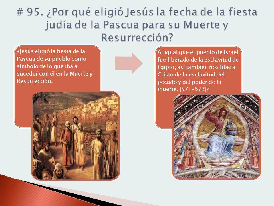 «Jesús eligió la fiesta de la Pascua de su pueblo como símbolo de lo que iba a suceder con él en la Muerte y Resurrección. Al igual que el pueblo de I