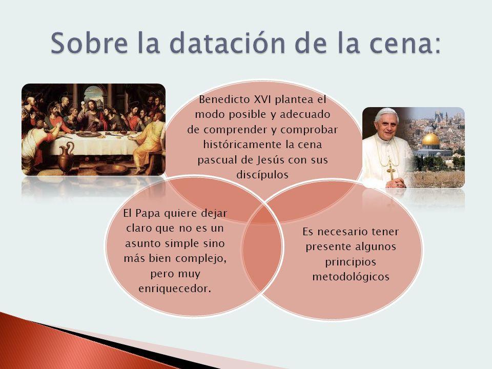 Benedicto XVI plantea el modo posible y adecuado de comprender y comprobar históricamente la cena pascual de Jesús con sus discípulos Es necesario ten