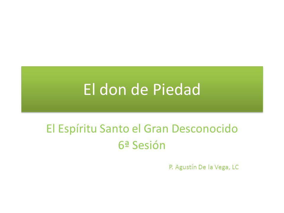 El don de Piedad El Espíritu Santo el Gran Desconocido 6ª Sesión P. Agustín De la Vega, LC