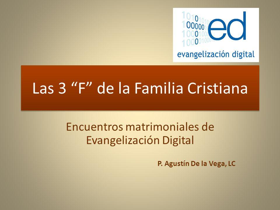 Las 3 F de la Familia Cristiana Encuentros matrimoniales de Evangelización Digital P.