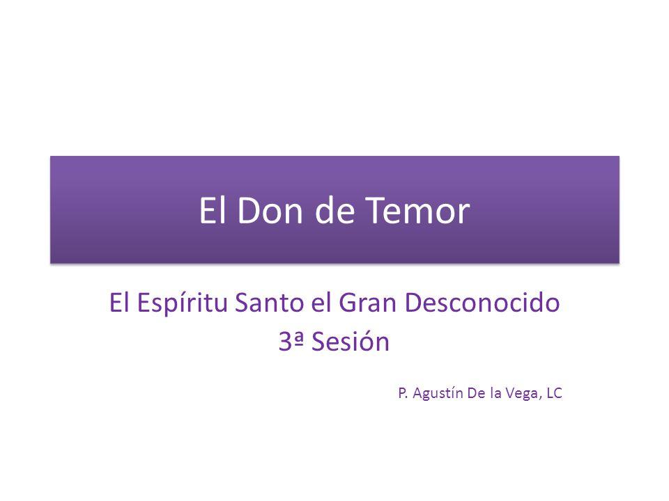 El Don de Temor El Espíritu Santo el Gran Desconocido 3ª Sesión P. Agustín De la Vega, LC