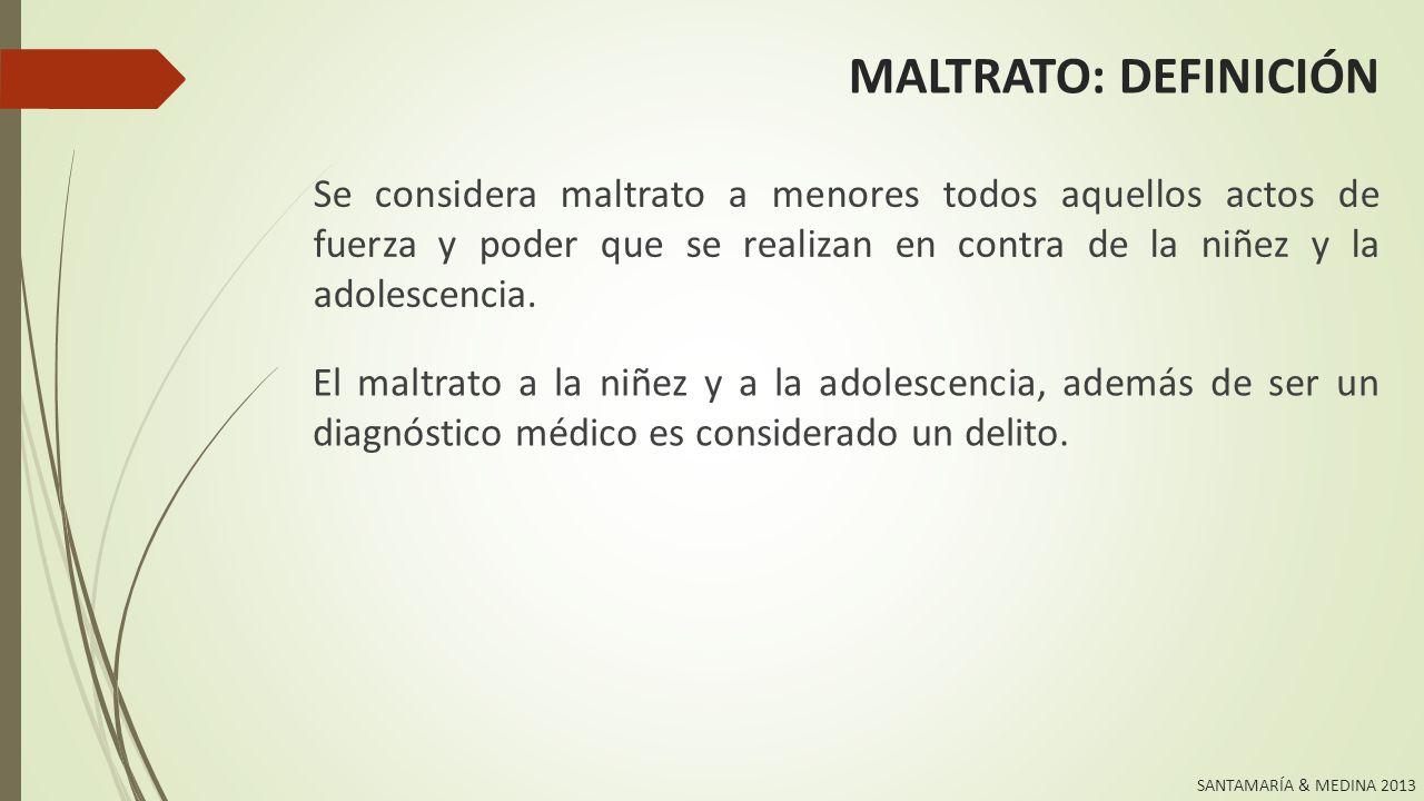 SANTAMARÍA & MEDINA 2013 MALTRATO: DEFINICIÓN Según la Décima Clasificación Internacional de Enfermedades (CIE-10), el maltrato se codificó de la siguiente forma: T74 Síndrome de maltrato.