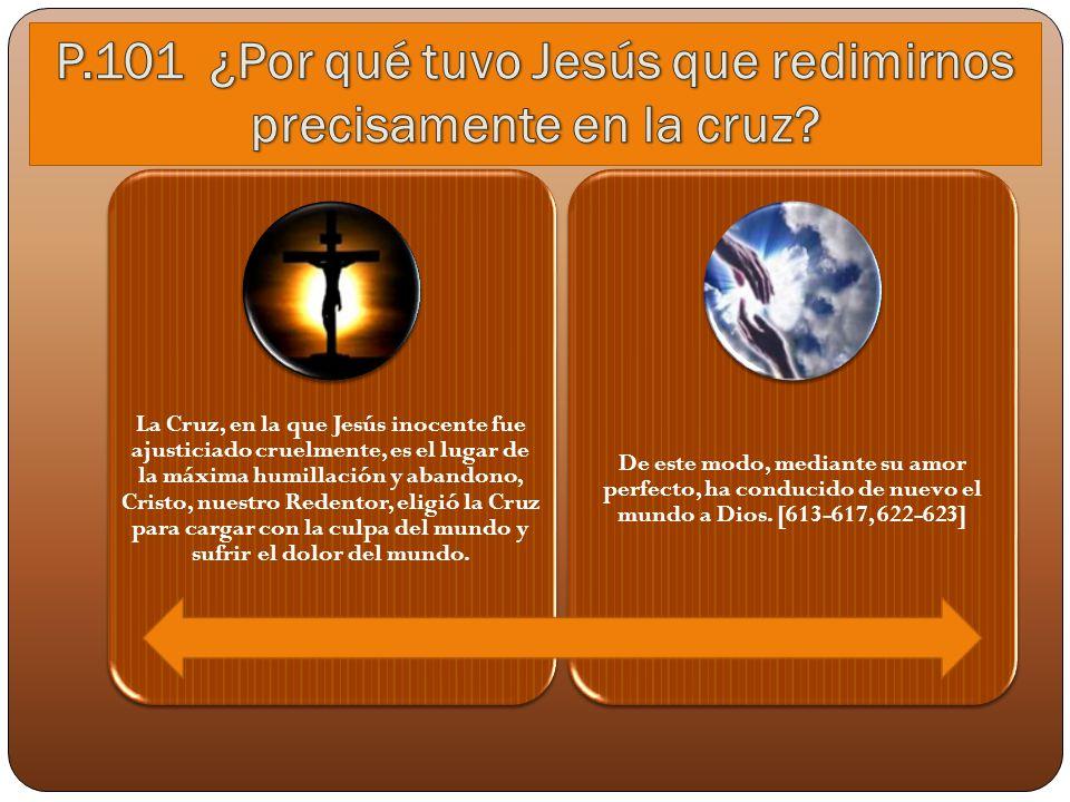 La Cruz, en la que Jesús inocente fue ajusticiado cruelmente, es el lugar de la máxima humillación y abandono, Cristo, nuestro Redentor, eligió la Cru