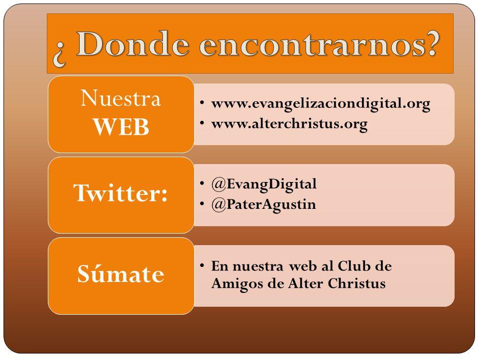 www.evangelizaciondigital.org www.alterchristus.org Nuestra WEB @EvangDigital @PaterAgustin Twitter: En nuestra web al Club de Amigos de Alter Christus Súmate