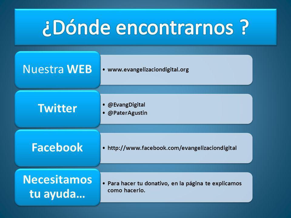 www.evangelizaciondigital.org Nuestra WEB @EvangDigital @PaterAgustin Twitter http://www.facebook.com/evangelizaciondigital Facebook Para hacer tu don