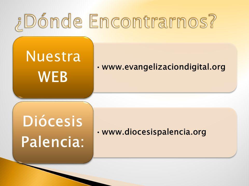www.evangelizaciondigital.org Nuestra WEB www.diocesispalencia.org Diócesis Palencia: