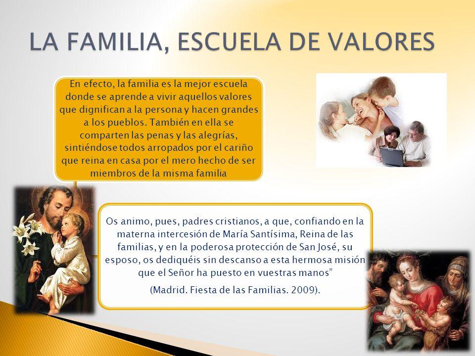 En efecto, la familia es la mejor escuela donde se aprende a vivir aquellos valores que dignifican a la persona y hacen grandes a los pueblos. También