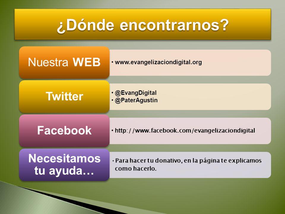 www.evangelizaciondigital.org Nuestra WEB @EvangDigital @PaterAgustin Twitter http ://www.facebook.com/evangelizaciondigital Facebook Para hacer tu do
