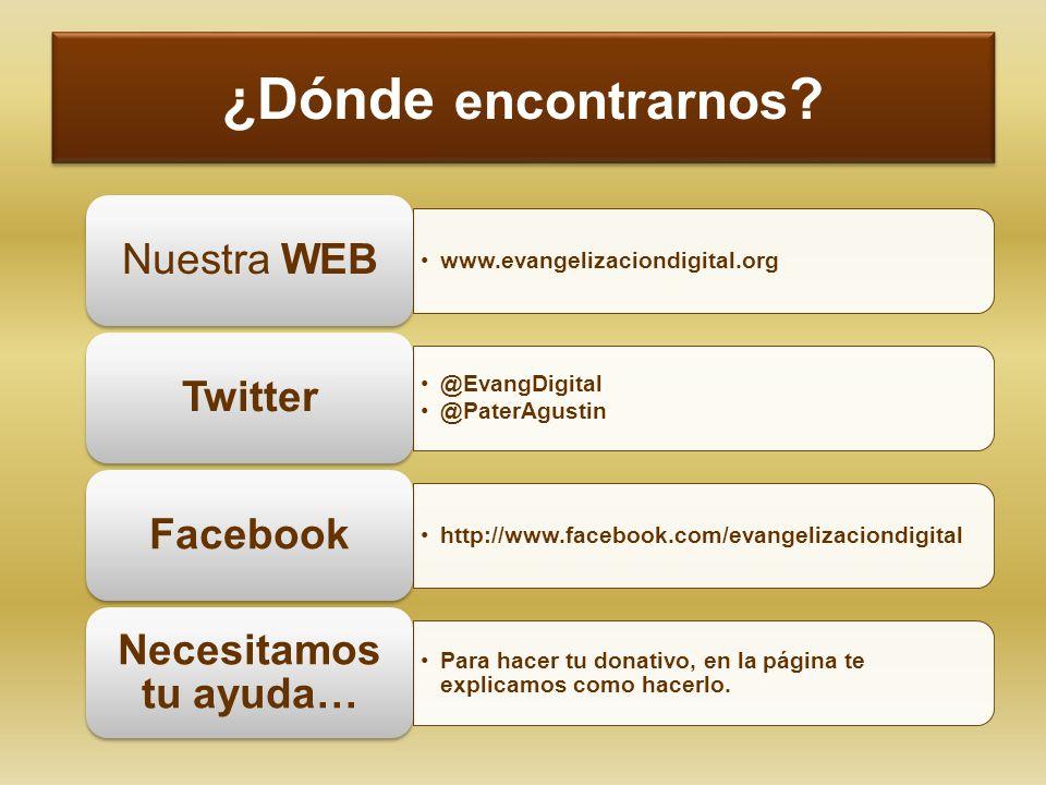 ¿Dónde encontrarnos ? www.evangelizaciondigital.org Nuestra WEB @EvangDigital @PaterAgustin Twitter http://www.facebook.com/evangelizaciondigital Face