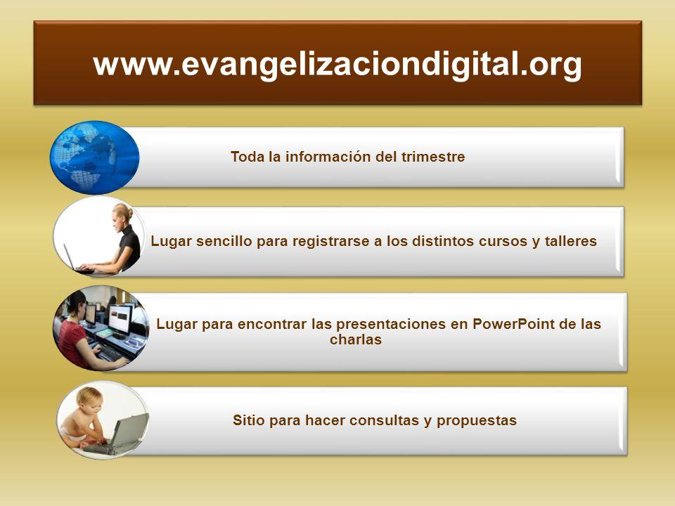 www.evangelizaciondigital.org Toda la información del trimestre Lugar sencillo para registrarse a los distintos cursos y talleres Lugar para encontrar