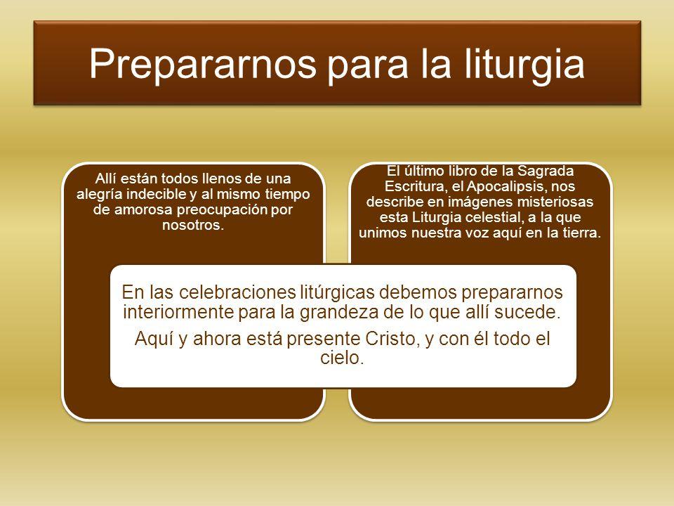Prepararnos para la liturgia El último libro de la Sagrada Escritura, el Apocalipsis, nos describe en imágenes misteriosas esta Liturgia celestial, a