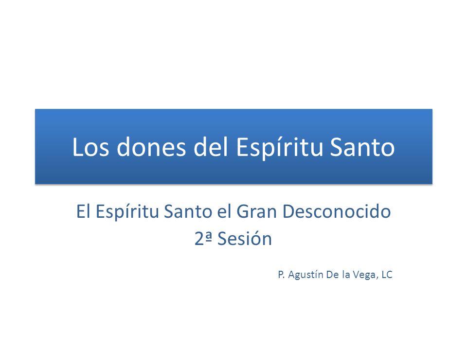 Los dones del Espíritu Santo El Espíritu Santo el Gran Desconocido 2ª Sesión P. Agustín De la Vega, LC