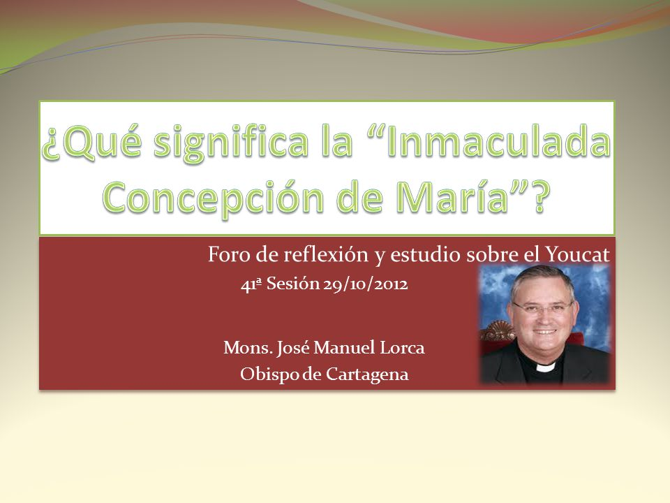 Foro de reflexión y estudio sobre el Youcat 41ª Sesión 29/10/2012 Mons. José Manuel Lorca Obispo de Cartagena Foro de reflexión y estudio sobre el You