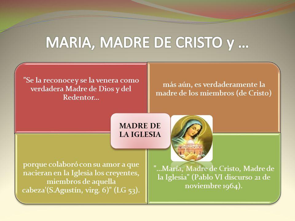 Se la reconoce y se la venera como verdadera Madre de Dios y del Redentor...